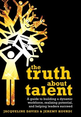 The Truth about Talent: A guide to building a dynamic workforce, realizing potential and helping leaders succeed