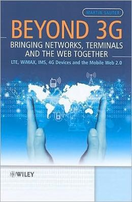 Beyond 3G - Bringing Networks, Terminals and The Web Together: LTE, WiMAX, IMS, 4G Terminals and the Mobile Web 2.0