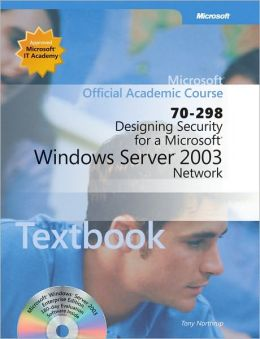 Designing Security for a Microsoft Windows Server 2003 Network (70-298) Textbook