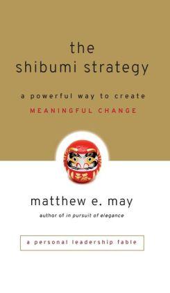 The Shibumi Strategy: A Powerful Way to Create Meaningful Change