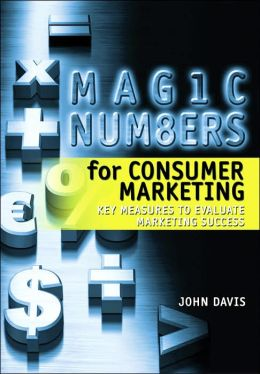 Magic Numbers for Consumer Marketing: Key Measures to Evaluate Marketing Success