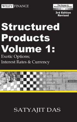 Structured Products Volume 1: Exotic Options; Interest Rates & Currency (The Swaps & Financial Derivatives Library)(Volume I contains 4 parts), 3rd Edition, Revised