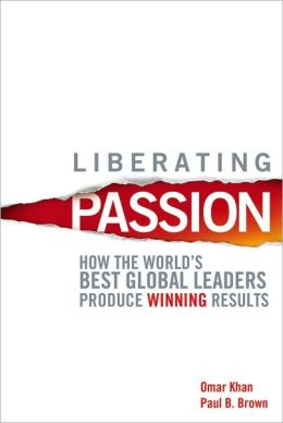 Liberating Passion: How the World's Best Global Leaders Produce Winning Results