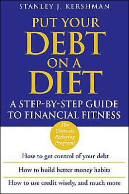 Put Your Debt on a Diet: A Step-by-Step Guide to Financial Fitness