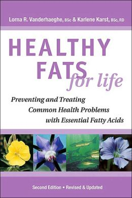 Healthy Fats for Life: Preventing and Treating Common Health Problems with Essential Fatty Acids