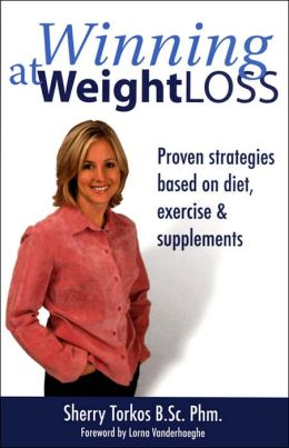 Winning at Weight Loss: Proven Strategies based on Diet, Exercise and Supplements