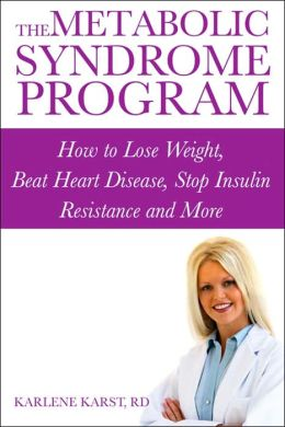 Metabolic Syndrome Program: How to Lose Weight, Beat Heart Disease, Stop Insulin Resistance and More