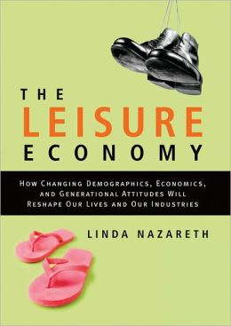 The Leisure Economy: How a Shift Away from the Work World Will Reshape Our Lives and Industries