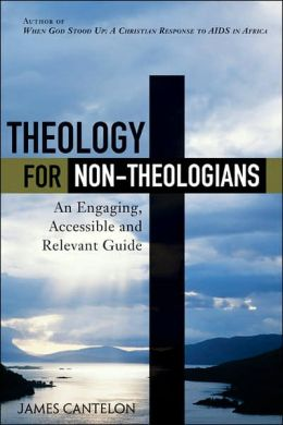 Theology for Non-Theologians: An Engaging, Accessible, and Relevant Guide