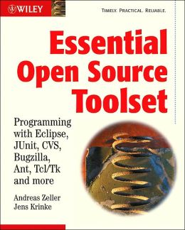 Essential Open Source Toolset: Programming with Eclipse, Bugzill, Ant, CVS Tcl/Tk and More