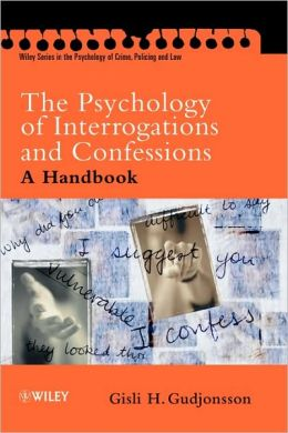 The Psychology of Interrogations and Confessions: A Handbook