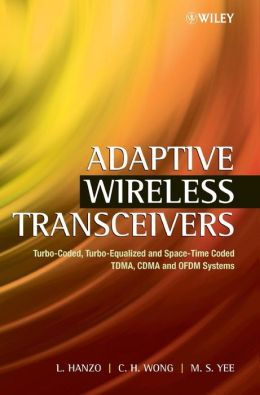 Adaptive Wireless Transceivers: Turbo-Coded, Turbo-Equalized and Space-Time Coded TDMA, CDMA, and OFDM Systems