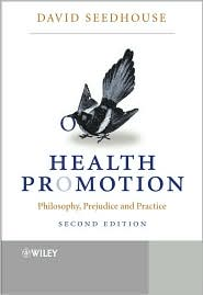 Health Promotion: Philosophy, Prejudice and Practice