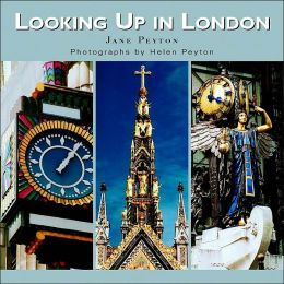 Looking Up in London: London As You Have Never Seen It Before