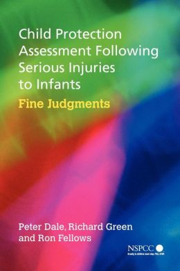 Child Protection Assessment Following Serious Injuries to Infants: Fine Judgments