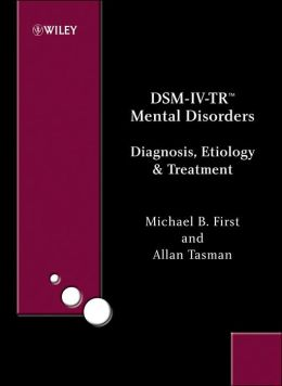 DSM-IV-TR Mental Disorders: Diagnosis, Etiology and Treatment