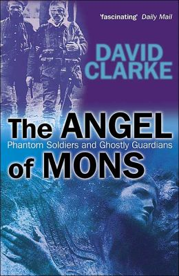 Angel of Mons: Phantom Soldiers and Ghostly Guardians