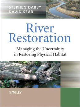 River Restoration: Managing the Uncertainty in Restoring Physical Habitat
