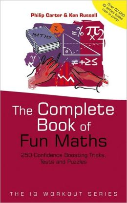 Complete Book of Fun Maths: 250 Confidence-Boosting Tricks, Tests and Puzzles