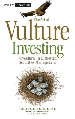 The Art of Vulture Investing: Adventures in the Distressed Securities Management