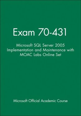 Microsoft SQL Server 2005 Implementation and Maintenance: Exam 70-431 (Microsoft Official Academic Course Series)