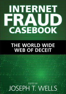 Internet Fraud Casebook: The World Wide Web of Deceit