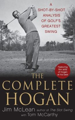 Complete Hogan: A Shot-by-Shot Analysis of Golf's Greatest Swing