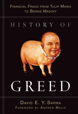 History of Greed: Financial Fraud from Tulip Mania to Bernie Madoff