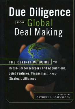 Due Diligence for Global Deal Making: The Definitive Guide to Cross-Border Mergers and Acquisitions, Joint Ventures, Financings, and Strategic Alliances