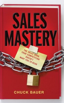 Sales Mastery: The Sales Book Your Competition Doesn't Want You to Read