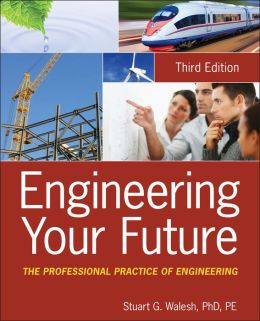 Engineering Your Future: The Professional Practice of Engineering