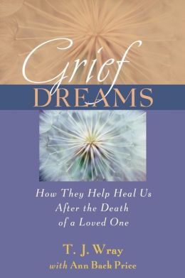 Grief Dreams: How They Help Us Heal After the Death of a Loved One