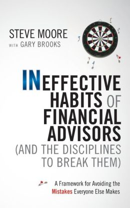 Ineffective Habits of Financial Advisors (and the Disciplines to Break Them): A Framework for Avoiding the Mistakes Everyone Else Makes
