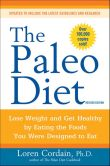 Book Cover Image. Title: The Paleo Diet:  Lose Weight and Get Healthy by Eating the Foods You Were Designed to Eat, Author: Loren Cordain