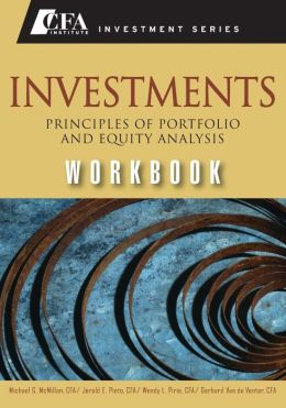 Investments Workbook: Principles of Portfolio and Equity Analysis (CFA Institute Investment Series)