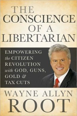 The Conscience of a Libertarian: Empowering the Citizen Revolution with God, Guns, Gold & Tax Cuts