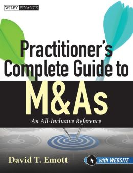 Practitioner's Complete Guide to M&As: An All-Inclusive Reference + Website