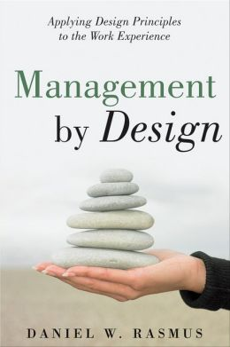 Management by Design: Applying Design Principles to the Work Experience