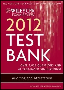 Wiley CPA Exam Review 2012 Test Bank 1 Year Access, Auditing and Attestation