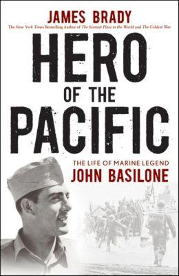 Hero of the Pacific: The Life of Marine Legend John Basilone