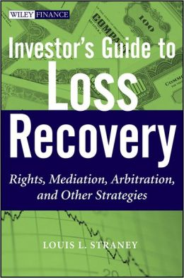 Investor's Guide to Loss Recovery: Rights, Mediation, Arbitration, and other Strategies (Wiley Finance) Louis L. Straney