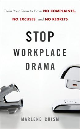 Stop Workplace Drama: Train Your Team to have No Complaints, No Excuses, and No Regrets