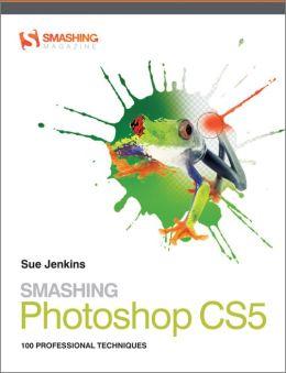Smashing Photoshop CS5: 100 Professional Techniques