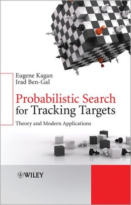 Probabilistic Search for Tracking Targets: Theory and Modern Applications