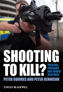 Shooting to Kill: Policing, Firearms and Armed Response