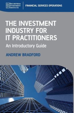An Introductory Guide to the Investment Industry for IT Practitioners