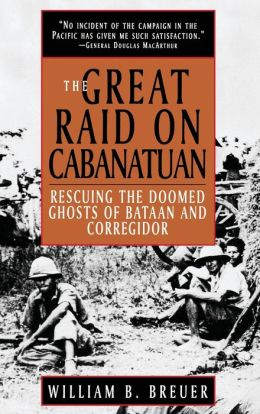 Great Raid on Cabanatuan: Rescuing the Doomed Ghosts of Bataan and Corregidor