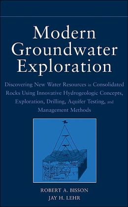 Modern Groundwater Exploration, Drilling, Testing and Integrated Water Resources Management Methods