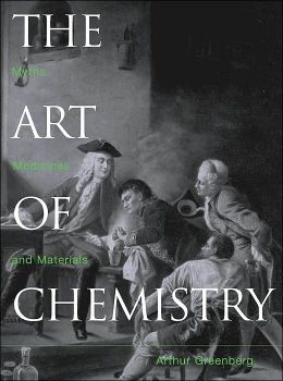 The Art of Chemistry: From Myths and Metaphors to Materials, Medicines, and Molecular Machines