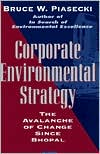 Corporate Environmental Strategy: The Avalanche of Change since Bhopal